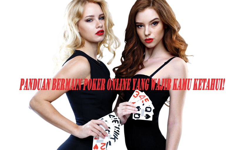 Panduan Bermain Poker Online Yang Wajib Kamu Ketahui!