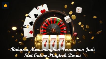 Rahasia Memenangkan Permainan Judi Slot Online Playtech Resmi