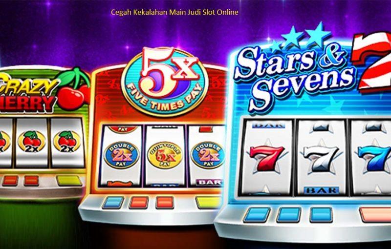 Cegah Kekalahan Main Judi Slot Online